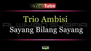 Video Karaoke Trio Ambisi - Sayang Bilang Sayang download MP3, 3GP, MP4, WEBM, AVI, FLV Juli 2018
