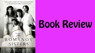 Book Review: The Romanov Sisters By Helen Rappaport