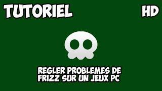 [Tuto|Fr|HD] Règler problèmes de mini lag sur un jeux PC [Officiel et Non Officiel]