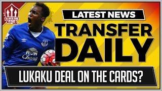 Lukaku to Manchester United Move Closer! MUFC Transfer News