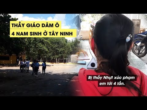 NỖI SỢ HÃI TỘT CÙNG: Thầy Giáo Dâm ô 4 Nam Sinh ở Tây Ninh