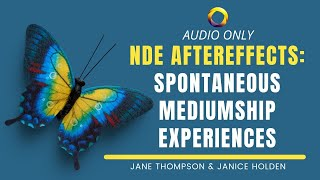 After the NDE: Spontaneous Mediumship Experiences - Jane Thompson and Janice Holden