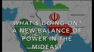 What's Going On? A New Balance of Power in the Mideast