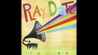 Play Date - We All Shine