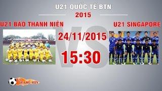 U21 Báo Thanh Niên vs U21 Singapore - U21 Quốc tế Báo Thanh Niên | FULL