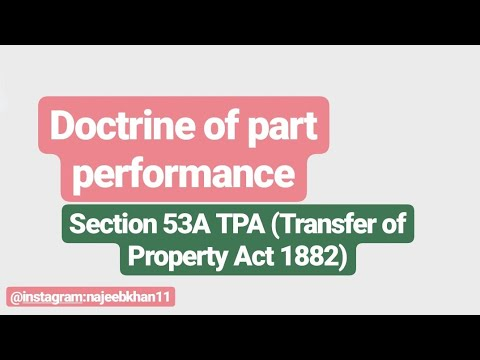 Doctrine of part performance: Sec. 53A TPA (Transfer of Property Act 1882)