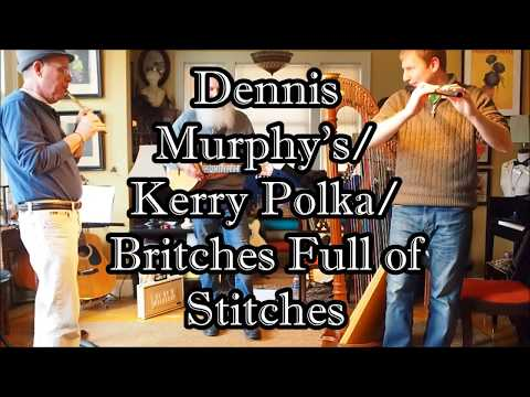Dennis Murphy's / Kerry Polka / Britches Full of Stitches
