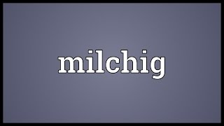 Milchig Meaning