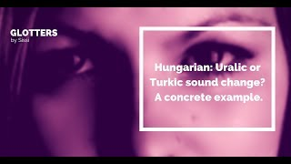 Hungarian: Uralic or Turkic sound change? A concrete example.