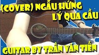 Ngẫu Hứng Lý Qua Cầu (Quang Linh) | Guitar Cover By Trần Văn Tiến