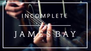 James Bay - Incomplete