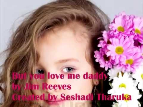 But you love me daddy by Jim Reeves