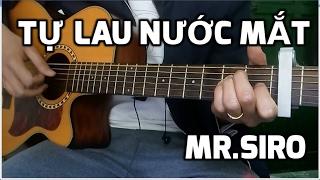 [Guitar hướng dẫn] Tự lau nước mắt - Mr.Siro
