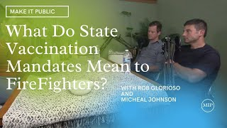 Make It Public Episode 10 | Local Firefighters Rob Glorioso and Mical Johnson |  State Mandates