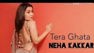 Tera Ghata Mp3 Song - Neha Kakkar