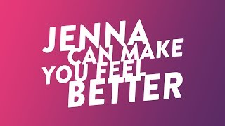 Jenna Can Make You Feel Better
