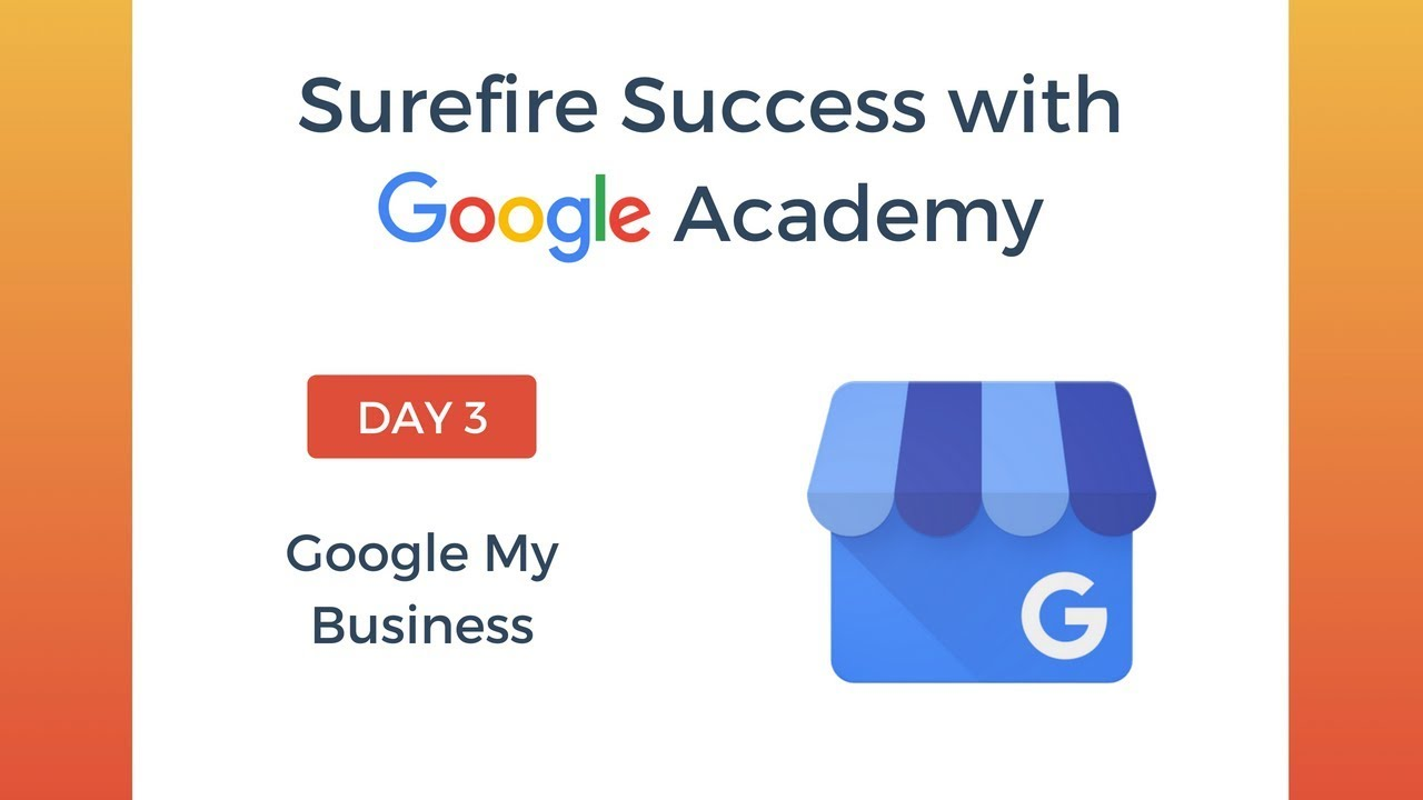 Ultimate Guide to Google My Business [Surefire Success with Google Academy  Day 3]