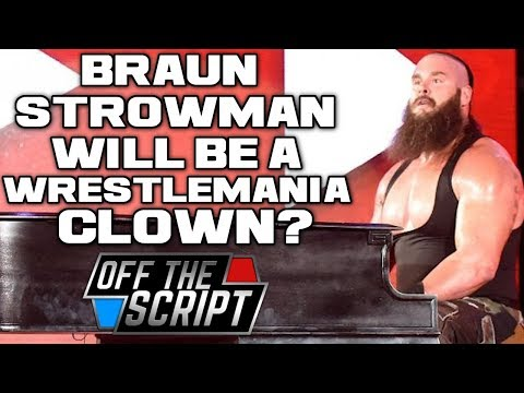 STROWMAN LEFT OUT!? WWE Has NO PLANS For Braun Strowman At Wrestlemania | Off The Script 212 Part 1