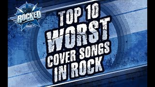 Gambar cover Top 10 WORST Cover Songs In Rock | Rocked