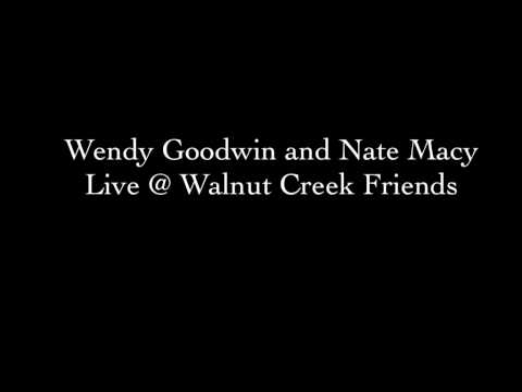 Wendy Goodwin and Nate Macy, Live at Walnut Creek Friends