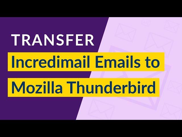 Convert IncrediMail to Thunderbird – Import IMM, IML CAB to Thunderbird