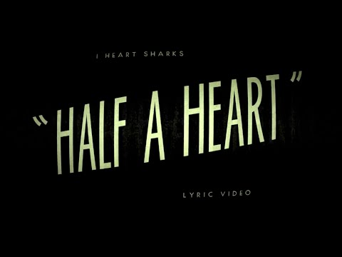 I Heart Sharks - Half A Heart (Lyric Video)