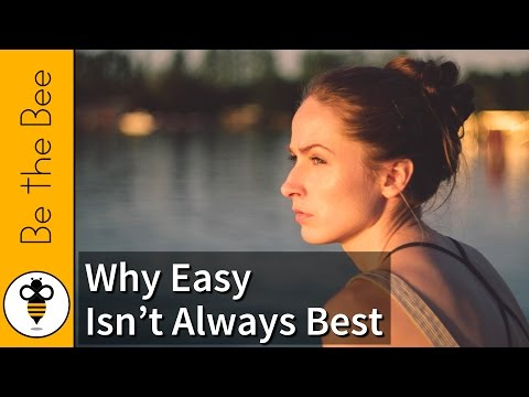 Be the Bee #121 | Why Easy Isn't Always Best