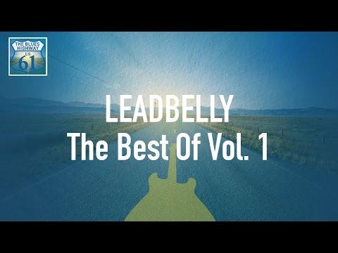 Leadbelly - The Best Of Vol 1 (Full Album / Album complet)