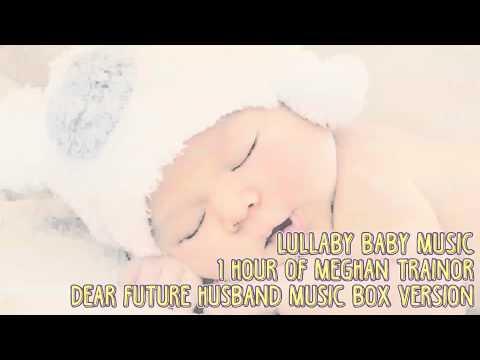 * 1 HOUR * DEAR FUTURE HUSBAND - MEGHAN TRAINOR - LULLABIES FOR BABIES TO GO TO SLEEP