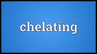 Chelating Meaning