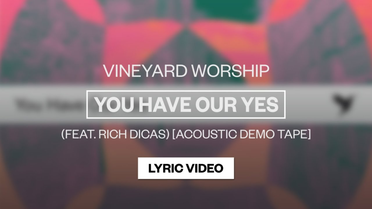 Vineyard Worship (featuring Rich DiCas) - You Have Our Yes (Acoustic Demo Tape)   Lyric Video