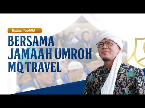 AAGYM 2019 | Bersama Jama'ah Umroh MQ Travel | Kajian Tauhiid.