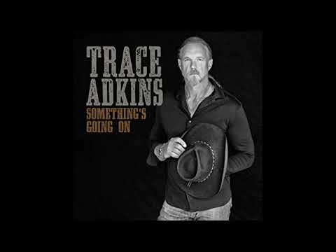Trace Adkins  Somethings Going On