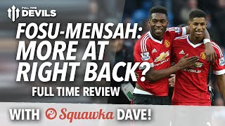 Right Back for Fosu-Mensah? Full Time Review! | Manchester United 1-0 Everton