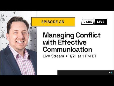 Labs Live: Managing Conflict with Effective Communication