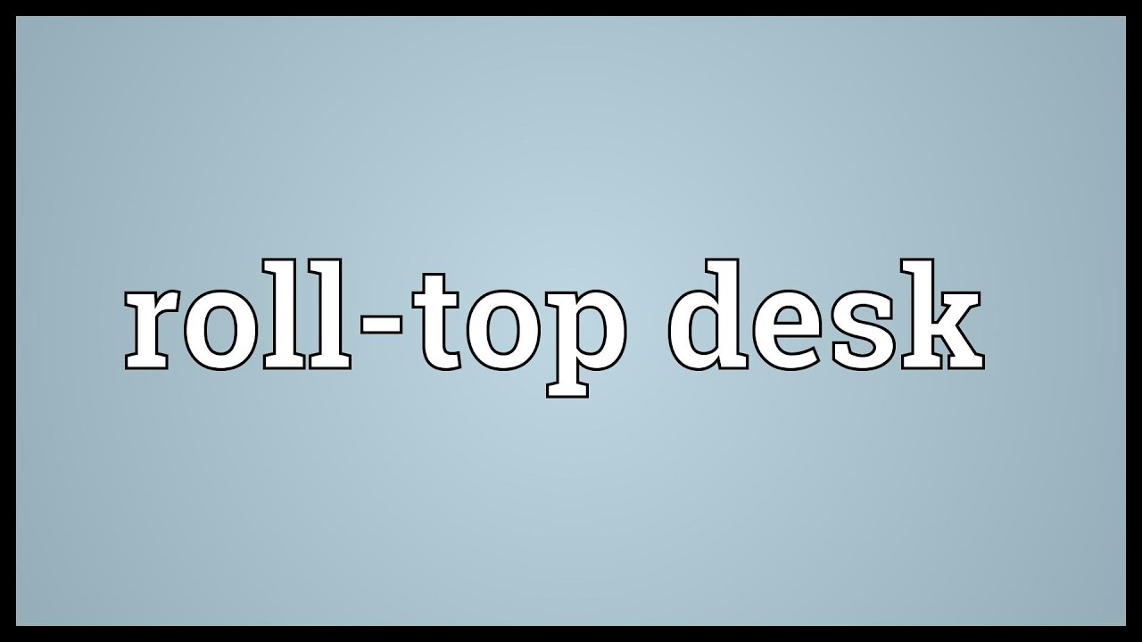 Roll Top Desk Meaning