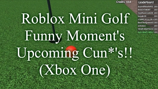 Roblox Mini Golf Funny Moment's Upcoming Cun's! (Xbox One)