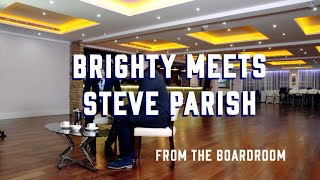 Brighty Meets... Steve Parish... From The Boardroom