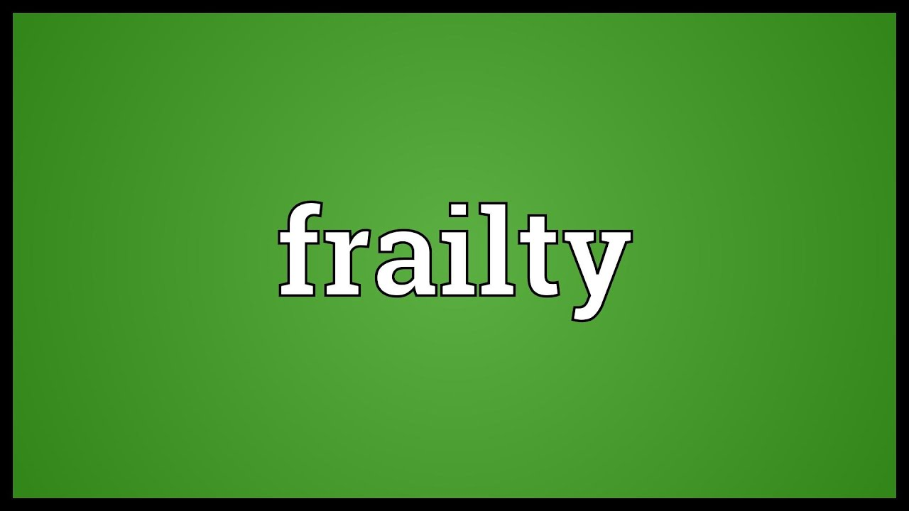 Superb Frailty Meaning