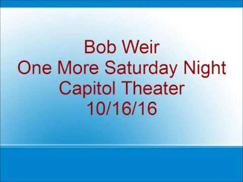 Bob Weir - One More Saturday Night - Capitol Theater - 10/16/16