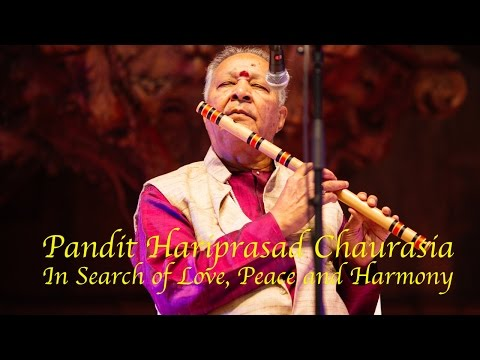 Pandit Hariprasad Chaurasia In Search of Love, Peace and Harmony