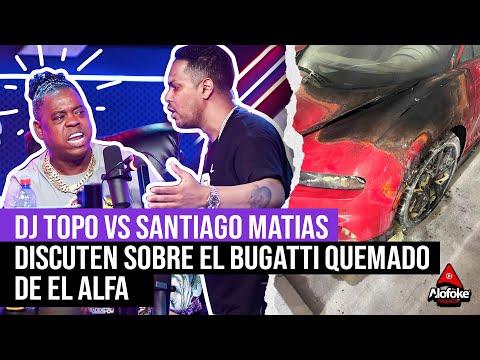 DJ TOPO VS SANTIAGO MATIAS DISCUTEN SOBRE EL CASO BUGATTI QUEMADO DE EL ALFA (EL DESPELUÑE)
