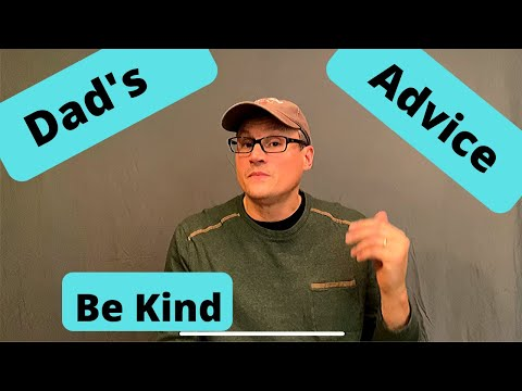 Dad's Advice   Be Kind