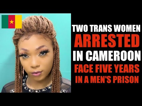 """Cameroon: Two Trans Women Face 5 Years In Prison For """"Homosexuality"""""""