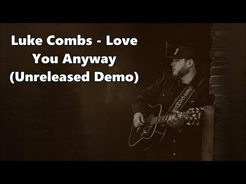 Luke Combs - Love You Anyway (Unreleased Demo) - Lyrics