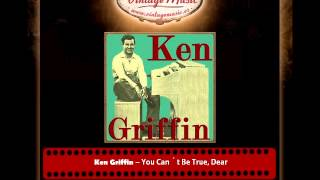 Ken Griffin – You Can´t Be True, Dear