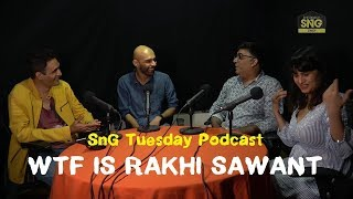 SnG Tuesday Podcast Ep 1 - WTF is Rakhi Sawant