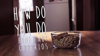 How to Make Honey Nut Cheerios [How Do You Do]