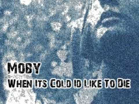 Moby - When it's Cold I'd Like To Die