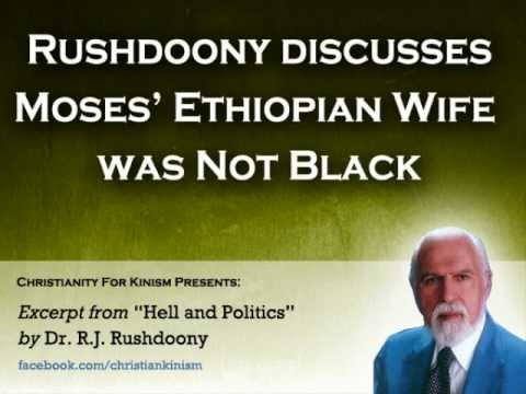 Rushdoony Moses Ethiopian Wife Not Black Christianity For Kinism Youtube